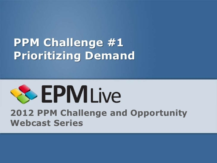PPM Challenge #1Prioritizing Demand2012 PPM Challenge and OpportunityWebcast Series