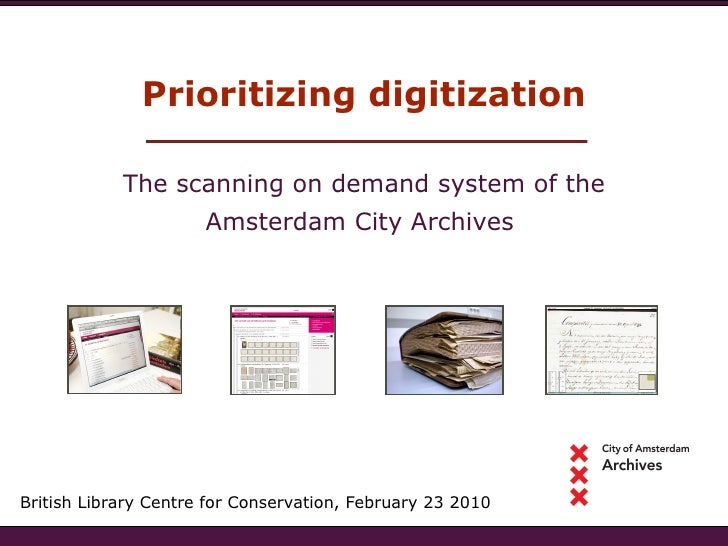 Prioritizing digitization British Library Centre for Conservation, February 23 2010 The scanning on demand system of the A...