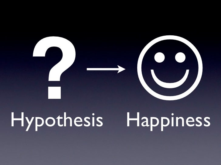 ? Hypothesis   Happiness