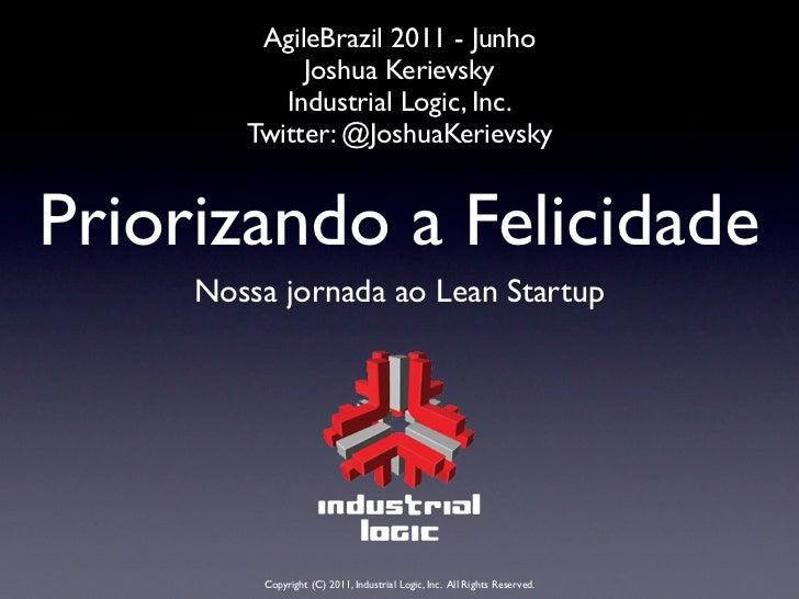 AgileBrazil 2011 - Junho             Joshua Kerievsky           Industrial Logic, Inc.        Twitter: @JoshuaKerievskyPri...