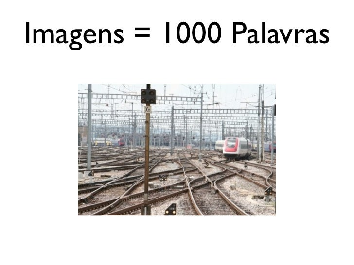 Imagens = 1000 Palavras