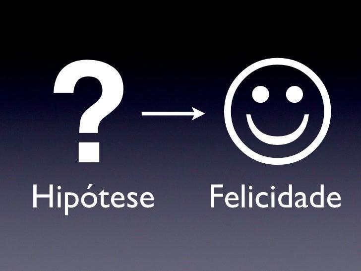 ? Hipótese   Felicidade