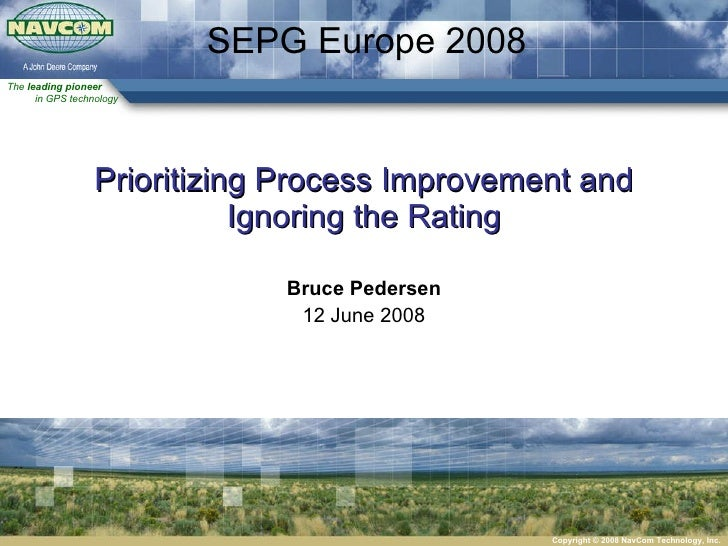 Prioritizing Process Improvement and Ignoring the Rating Bruce Pedersen 12 June 2008 SEPG Europe 2008