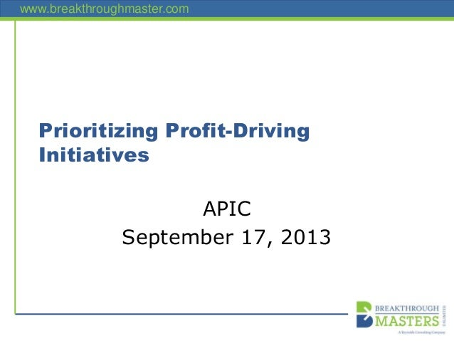 www.breakthroughmaster.com Prioritizing Profit-Driving Initiatives APIC September 17, 2013
