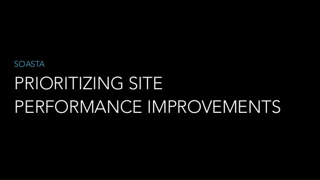 PRIORITIZING SITE PERFORMANCE IMPROVEMENTS SOASTA
