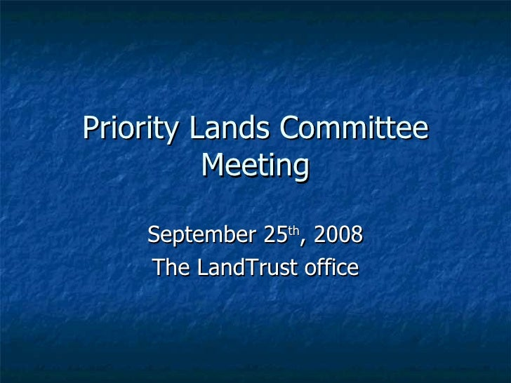 Priority Lands Committee Meeting September 25 th , 2008 The LandTrust office