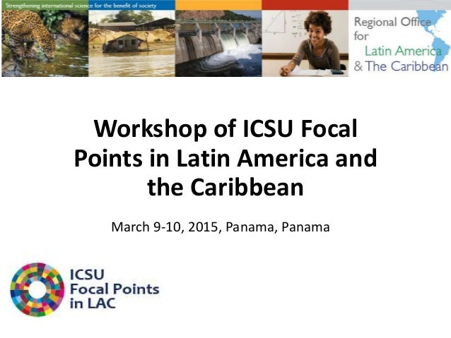 March 9-10, 2015, Panama, Panama Workshop of ICSU Focal Points in Latin America and the Caribbean