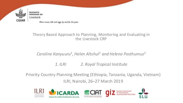 Theory Based Approach to Planning, Monitoring and Evaluating in the Livestock CRP Caroline Kanyuuru1, Helen Altshul1 and H...