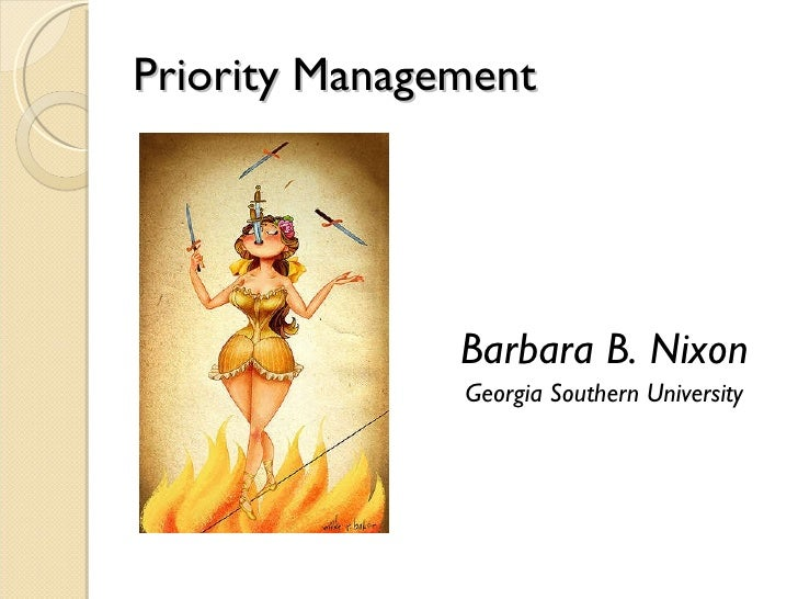 Priority Management <ul><li>Barbara B. Nixon </li></ul><ul><li>Georgia Southern University </li></ul>