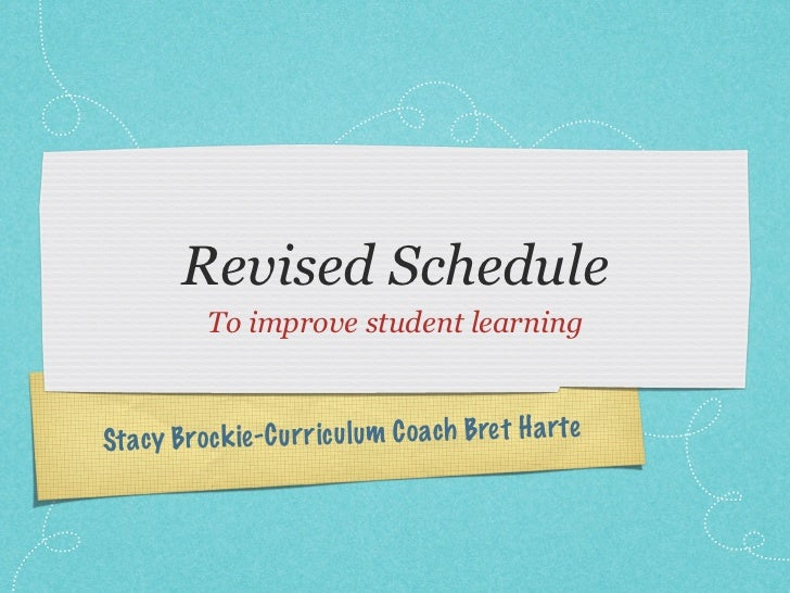 Revised Schedule           To improve student learningSt acy B ro ck ie -C ur ricu lum C oach Bre t H a rte