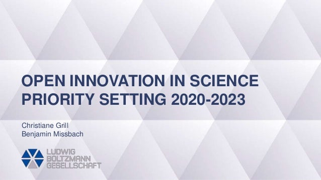 OPEN INNOVATION IN SCIENCE PRIORITY SETTING 2020-2023 Christiane Grill Benjamin Missbach
