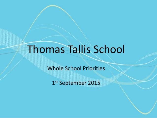 Thomas Tallis School Whole School Priorities 1st September 2015