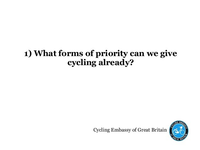 Cycling Embassy of Great Britain 1) What forms of priority can we give cycling already?