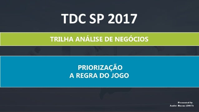 Presented by André Bueno (2017) TDC SP 2017