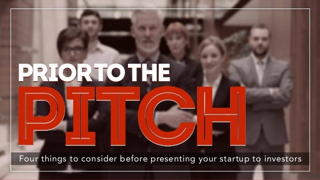 PitchFour things to consider before presenting your startup to investors priortothe