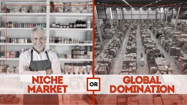 niche market global domination OR