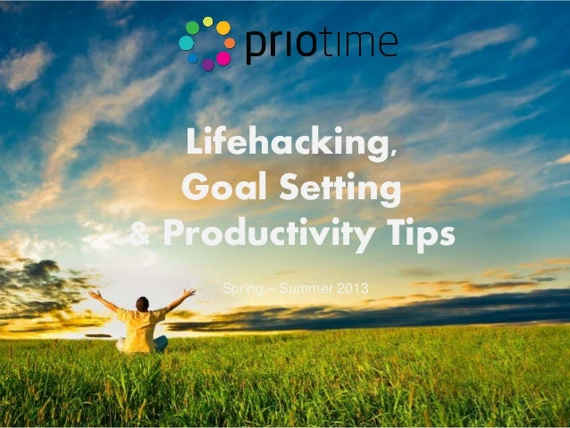 Lifehacking, Goal Setting & Productivity Tips Spring – Summer 2013