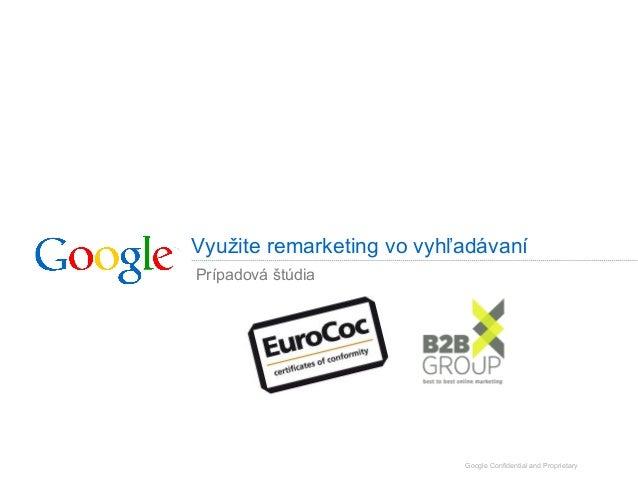 Google Confidential and Proprietary Využite remarketing vo vyhľadávaní Prípadová štúdia