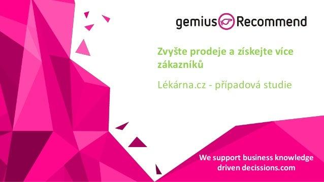Zvyšte prodeje a získejte více zákazníků  Lékárna.cz - případová studie  We support business knowledge driven decissions.c...