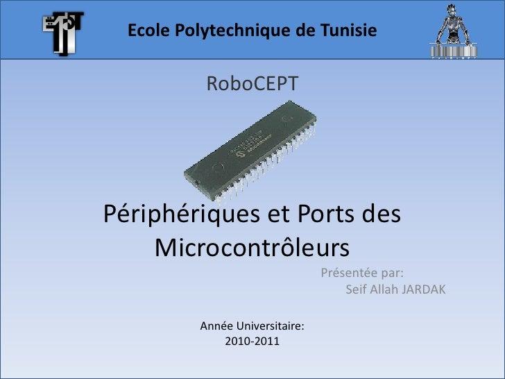 Ecole Polytechnique de Tunisie           RoboCEPTPériphériques et Ports des    Microcontrôleurs                           ...