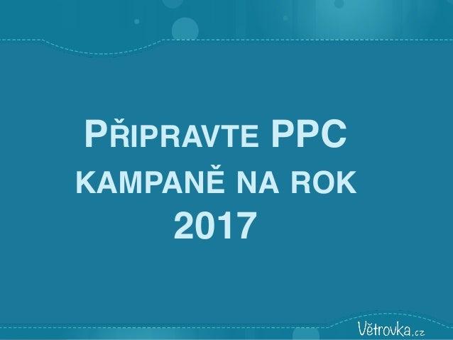 PŘIPRAVTE PPC KAMPANĚ NA ROK 2017