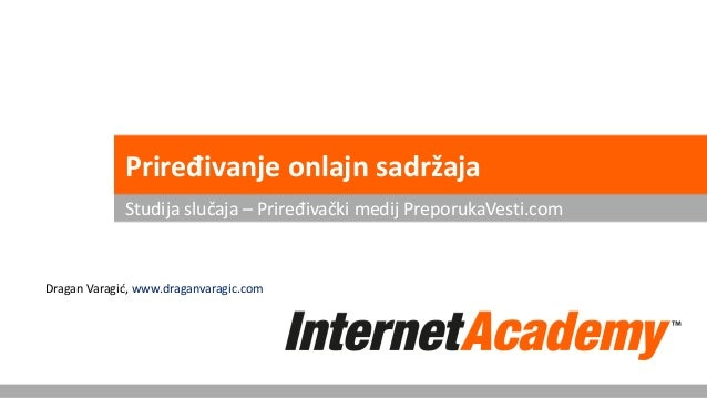 Priređivanje onlajn sadržaja Studija slučaja – Priređivački medij PreporukaVesti.com Dragan Varagić, www.draganvaragic.com