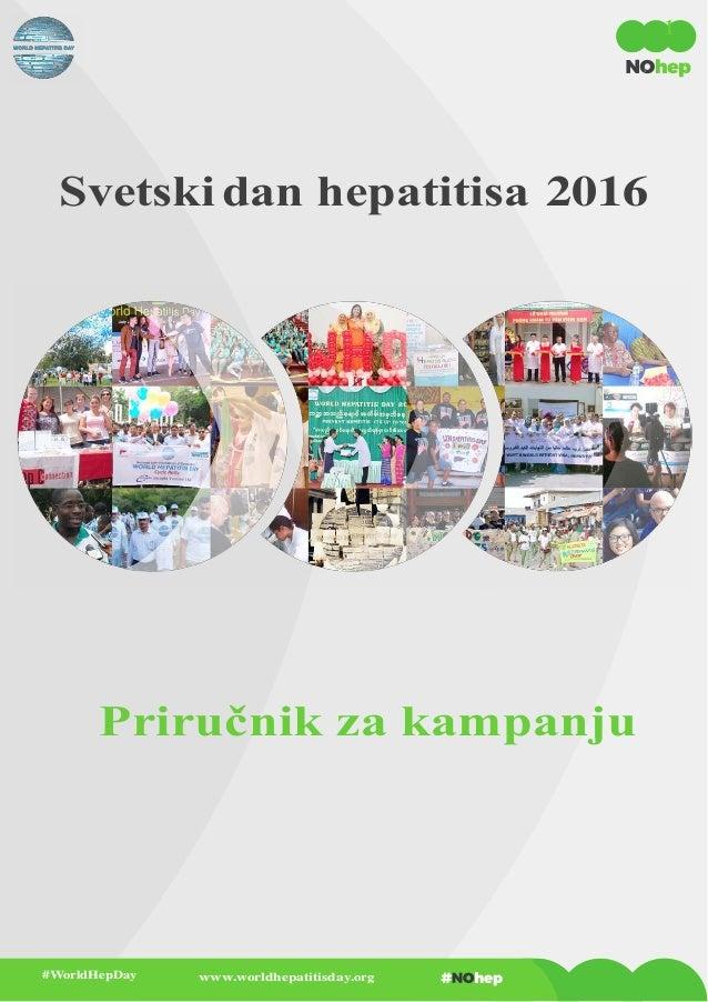 1 Svetski dan hepatitisa 2016 Priručnik za kampanju #WorldHepDay www.worldhepatitisday.org