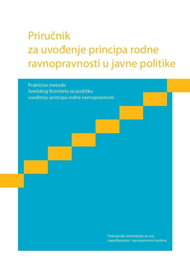Priručnik za uvođenje principa rodne ravnopravnosti u javne politike Praktične metode švedskog Komiteta za podršku uvođenj...