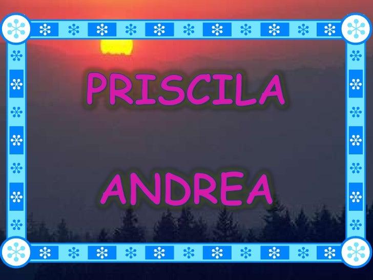 PRISCILA <br />ANDREA<br />