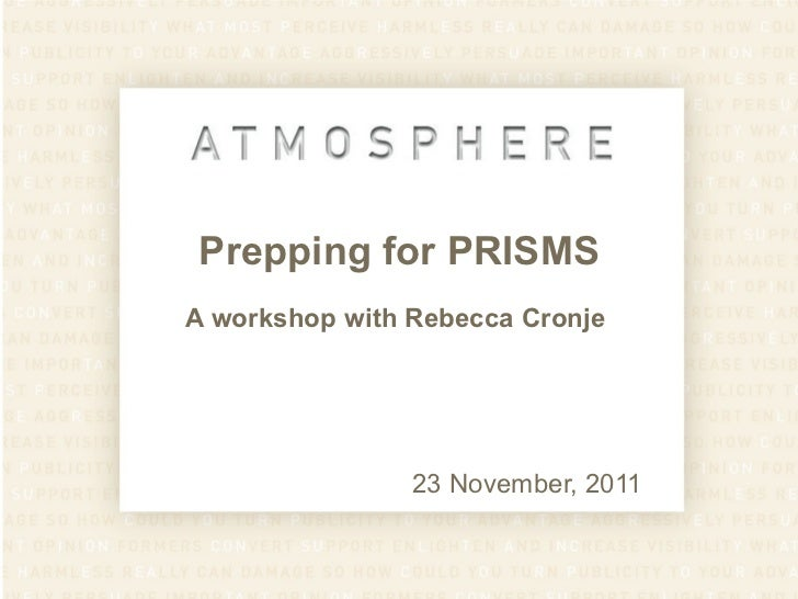 Prepping for PRISMS A workshop with Rebecca Cronje  23 November, 2011