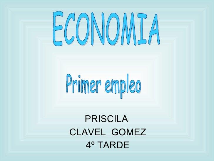 PRISCILA  CLAVEL  GOMEZ 4º TARDE ECONOMIA Primer empleo