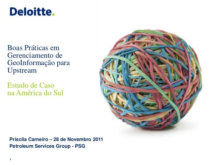 Boas Práticas emGerenciamento deGeoInformação paraUpstreamEstudo de Casona América do SulPriscila Carneiro – 28 de Novembr...