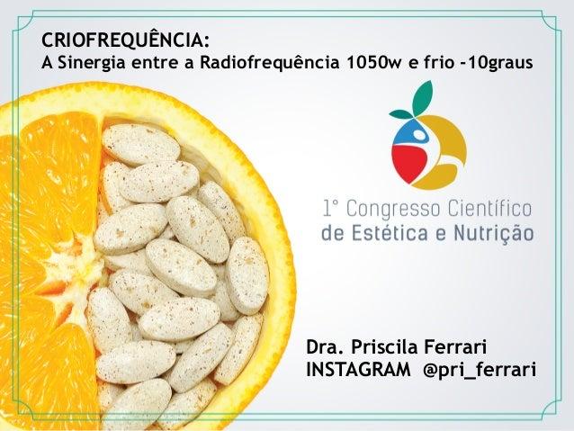 CRIOFREQUÊNCIA: A Sinergia entre a Radiofrequência 1050w e frio -10graus Dra. Priscila Ferrari INSTAGRAM @pri_ferrari