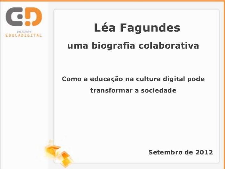 Léa Fagundes uma biografia colaborativaComo a educação na cultura digital pode       transformar a sociedade              ...