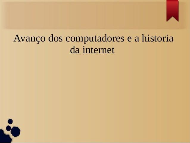 Avanço dos computadores e a historia  da internet