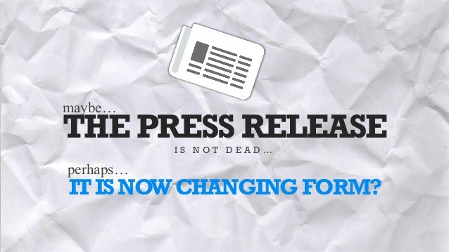 THE PRESS RELEASEI S N O T D E A D … maybe… ITISNOWCHANGINGFORM? perhaps…