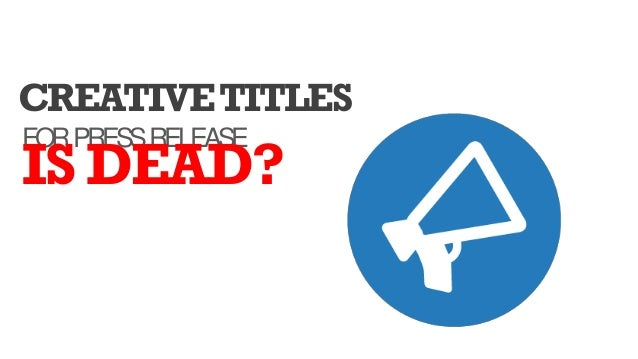 CREATIVETITLES FORPRESSRELEASE IS DEAD?