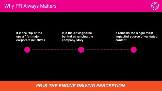 """Why PR Always Matters PR IS THE ENGINE DRIVING PERCEPTION It is the """"tip of the spear"""" for major corporate initiatives It ..."""