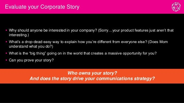  Why should anyone be interested in your company? (Sorry…your product features just aren't that interesting.)  What's a ...