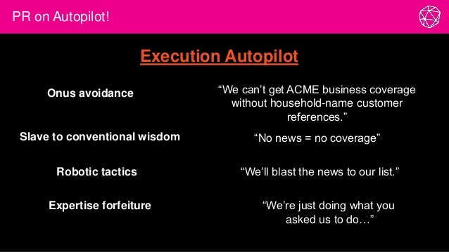 """PR on Autopilot! """"No news = no coverage"""" """"We can't get ACME business coverage without household-name customer references.""""..."""