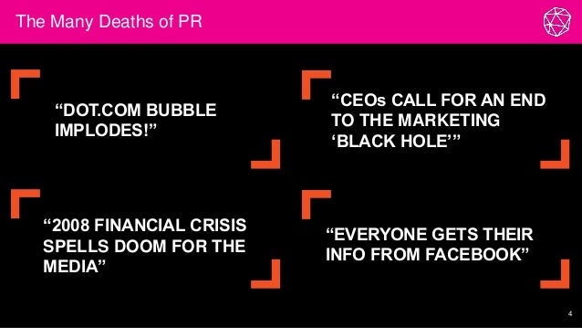 """The Many Deaths of PR 4 """"DOT.COM BUBBLE IMPLODES!"""" """"CEOs CALL FOR AN END TO THE MARKETING 'BLACK HOLE'"""" """"2008 FINANCIAL CR..."""