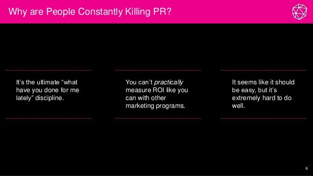 """Why are People Constantly Killing PR? 6 It's the ultimate """"what have you done for me lately"""" discipline. You can't practic..."""