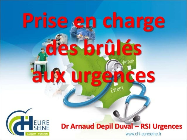 Prise en charge des brûlés aux urgences Dr Arnaud Depil Duval – RSI Urgences