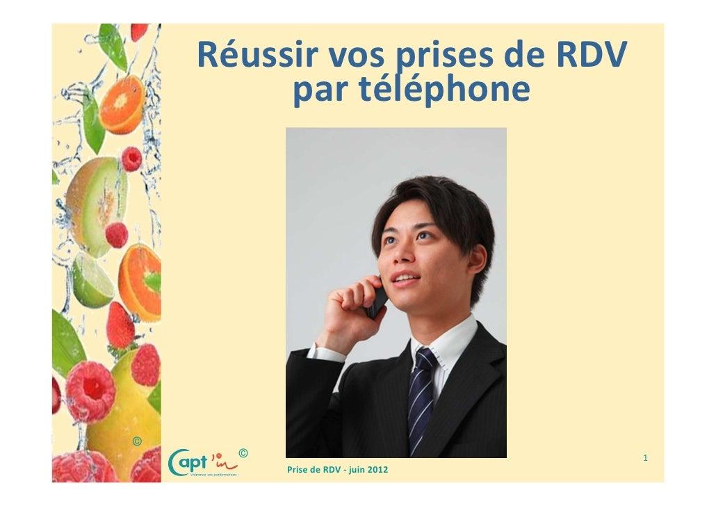 Réussir vos prises de RDV         par téléphone©      ©                              1          Prise de RDV - juin 2012