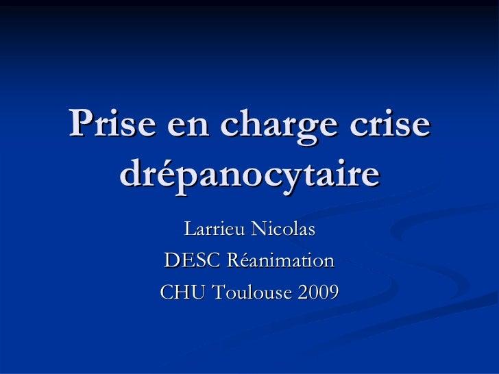 Prise en charge crise   drépanocytaire       Larrieu Nicolas     DESC Réanimation     CHU Toulouse 2009
