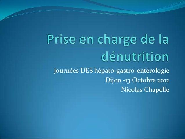 Journées DES hépato-gastro-entérologie                Dijon -13 Octobre 2012                     Nicolas Chapelle