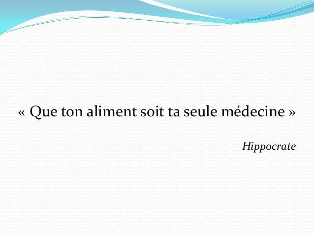 « Que ton aliment soit ta seule médecine »                                 Hippocrate
