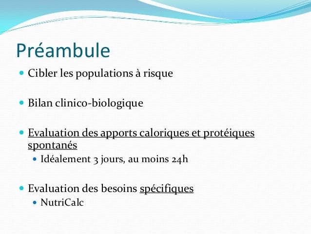 Préambule Cibler les populations à risque Bilan clinico-biologique Evaluation des apports caloriques et protéiques spon...