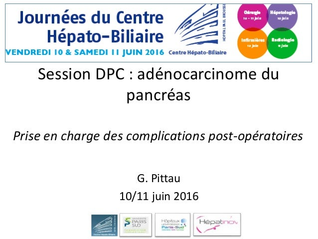 G. Pittau 10/11 juin 2016 Prise en charge des complications post-opératoires Session DPC : adénocarcinome du pancréas