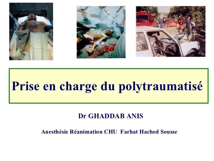 Prise en charge du polytraumatisé Dr GHADDAB ANIS Anesthésie Réanimation CHU  Farhat Hached Sousse